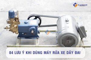 Sử dụng máy rửa xe dây đai phải lưu ý một số điểm để tiết bị hoạt động bền bỉ